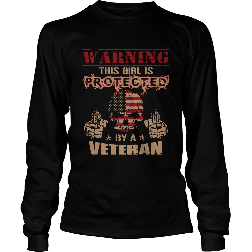Warning this girl is protected by a veteran  LongSleeve
