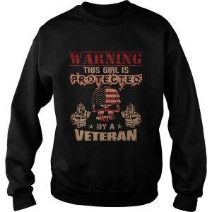 Warning this girl is protected by a veteran  Sweatshirt