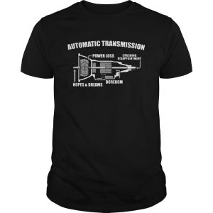 Automatic transmission power loss crushing disappointment boredom hopes and dreams  Unisex