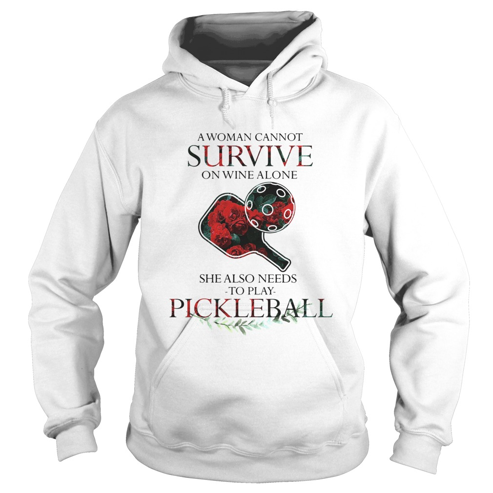 A Woman Cannot Survive On Wine Alone She Also Needs To Play Pickleball  Hoodie