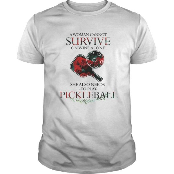 A Woman Cannot Survive On Wine Alone She Also Needs To Play Pickleball  Unisex