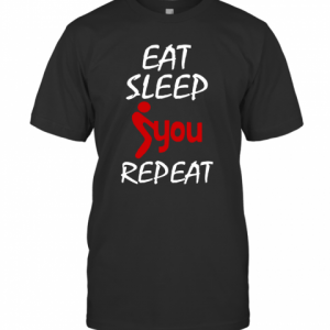 Eat Sleep Fuck You Repeat T-Shirt Classic Men's T-shirt