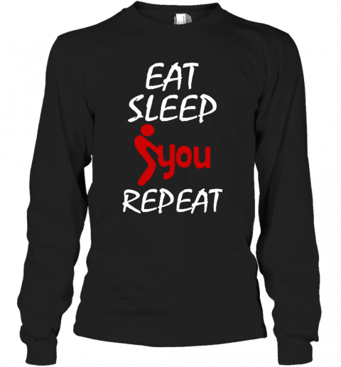 Eat Sleep Fuck You Repeat T-Shirt Long Sleeved T-shirt