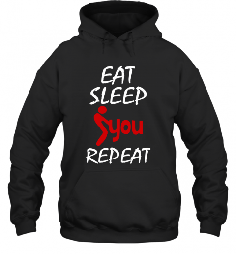 Eat Sleep Fuck You Repeat T-Shirt Unisex Hoodie