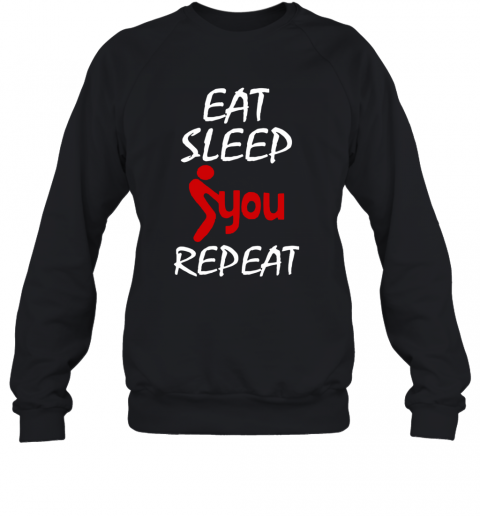 Eat Sleep Fuck You Repeat T-Shirt Unisex Sweatshirt