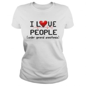 Funny I Love People Under General Anesthesia Nurse  Classic Ladies