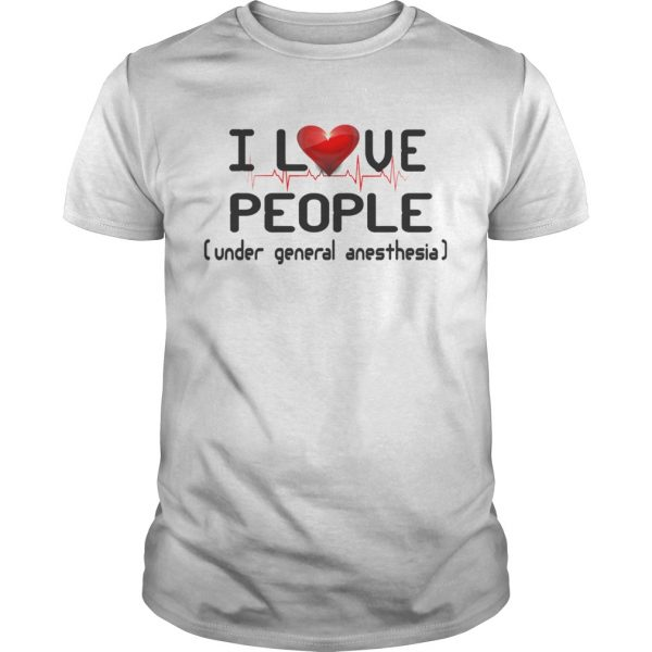Funny I Love People Under General Anesthesia Nurse  Unisex