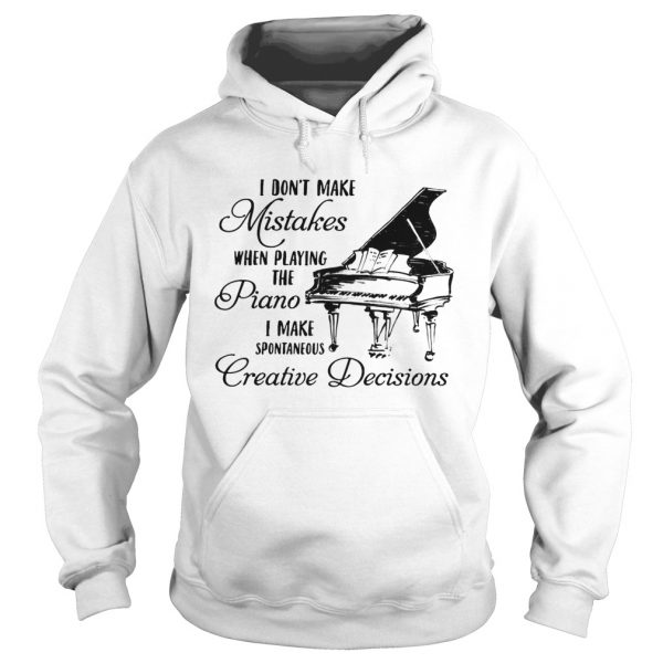 I Dont Make Mistake When Playing The Piano I Make Spontaneous Creative Decisions  Hoodie