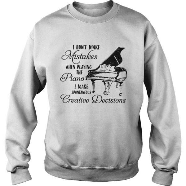 I Dont Make Mistake When Playing The Piano I Make Spontaneous Creative Decisions  Sweatshirt