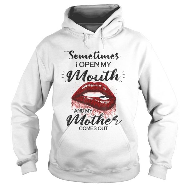 Sometimes I Open My Mouth And My Mother Comes Out Lips  Hoodie