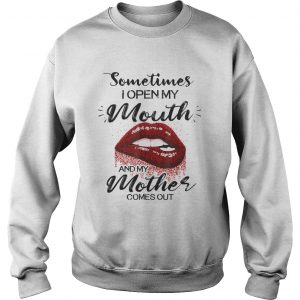 Sometimes I Open My Mouth And My Mother Comes Out Lips  Sweatshirt