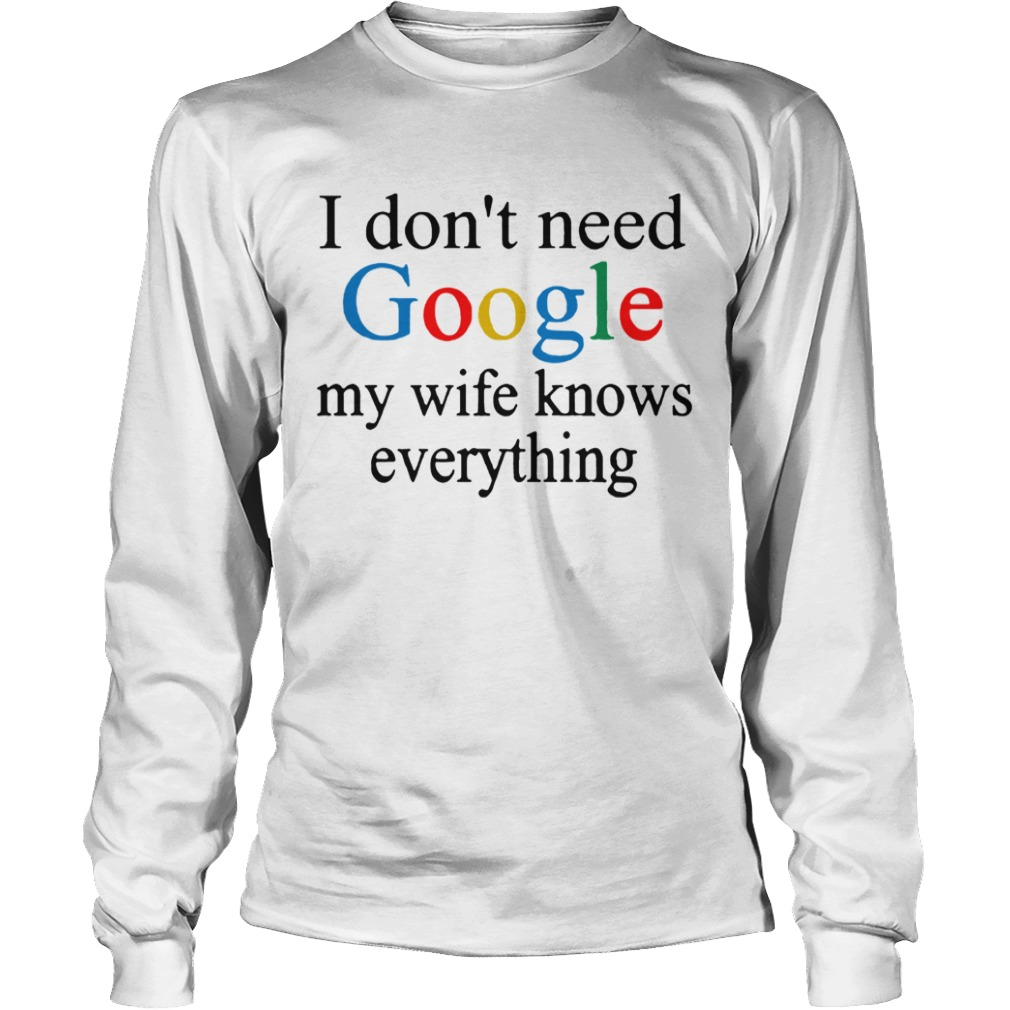 i dont need google my wife knows everything  LongSleeve