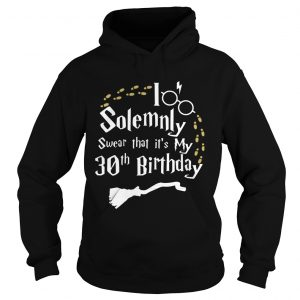 1583480647I Solemnly Swear That It's My 30th Birthday  Hoodie