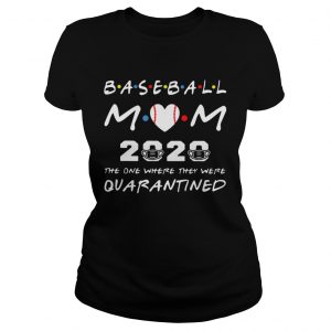 Baseball Mom 2020 The One Where They Were Quarantined Friends  Classic Ladies