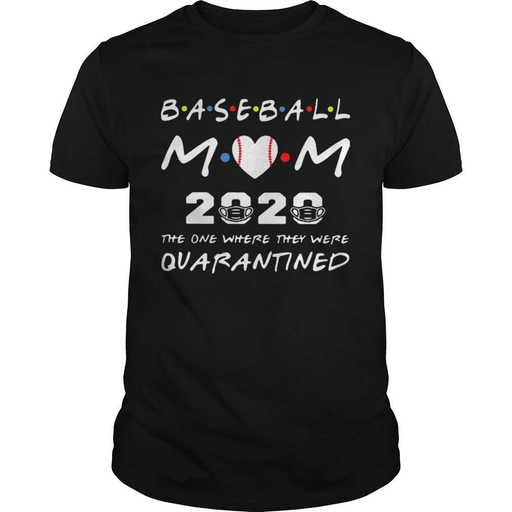 Baseball Mom 2020 The One Where They Were Quarantined Friends  Unisex