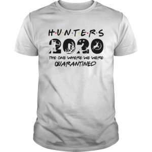 Hunter 2020 the one where we were quarantined  Unisex