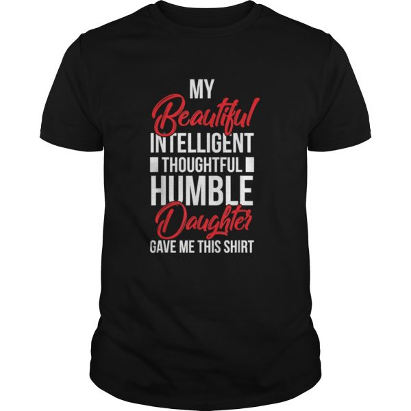 My Beautiful Intelligent Daughter Gave Me This  Unisex