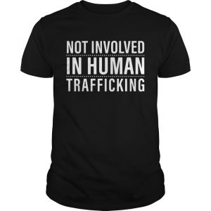 Not Involved In Human Trafficking  Unisex