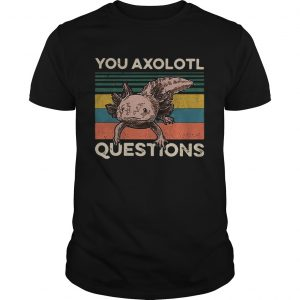 Cute You Axolotl Mexico Questions Vintage  Unisex