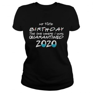 My 45th Birthday The One Where I Was Quarantined 2020  Classic Ladies