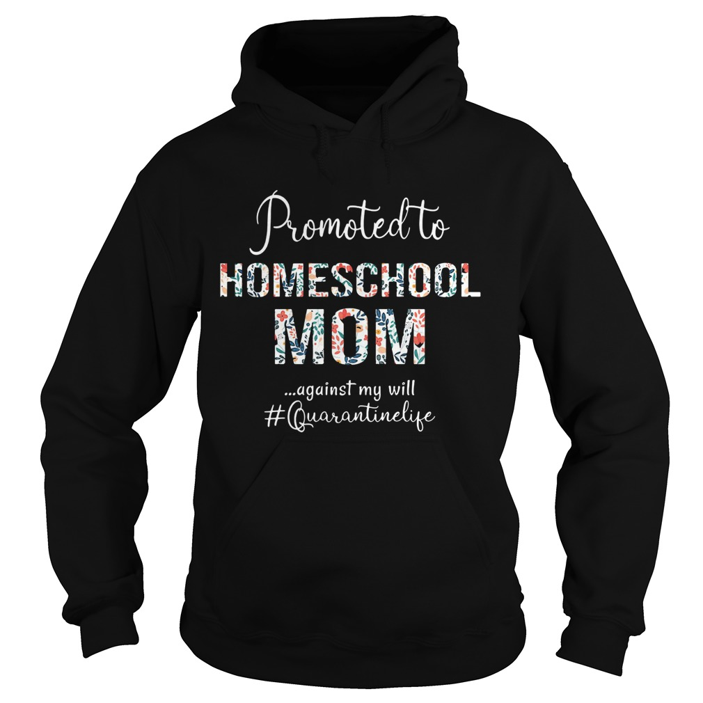 Promoted to homeschool mom against my will quarantinelife  Hoodie