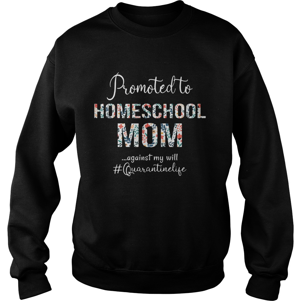 Promoted to homeschool mom against my will quarantinelife  Sweatshirt