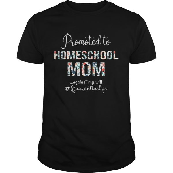 Promoted to homeschool mom against my will quarantinelife  Unisex