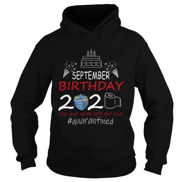 September Birthday 2020 The Year When Shit Got Real Quarantined Earth  Hoodie