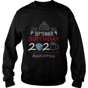 September Birthday 2020 The Year When Shit Got Real Quarantined Earth  Sweatshirt
