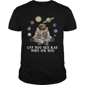 Astronaut Yoga Eff You See Kay Why Oh You  Unisex