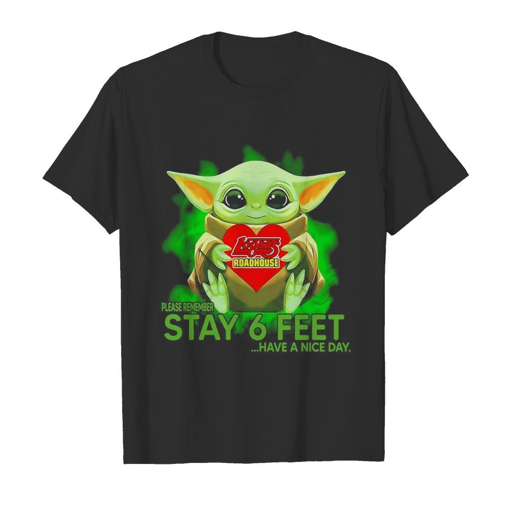 Baby Yoda hug Logans Roadhouse please remember stay 6 feet have a nice day  Classic Men's T-shirt