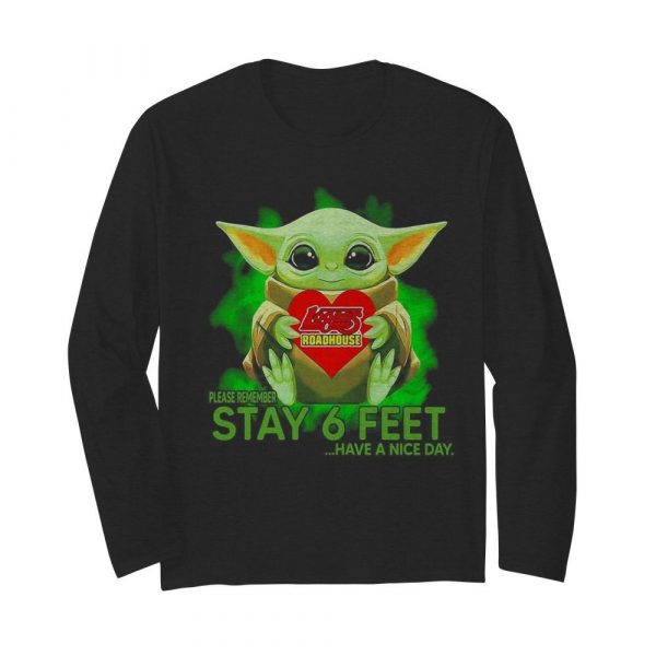 Baby Yoda hug Logans Roadhouse please remember stay 6 feet have a nice day  Long Sleeved T-shirt
