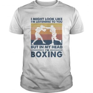 I might look like Im listening to you but in my head Im boxing vintage  Unisex