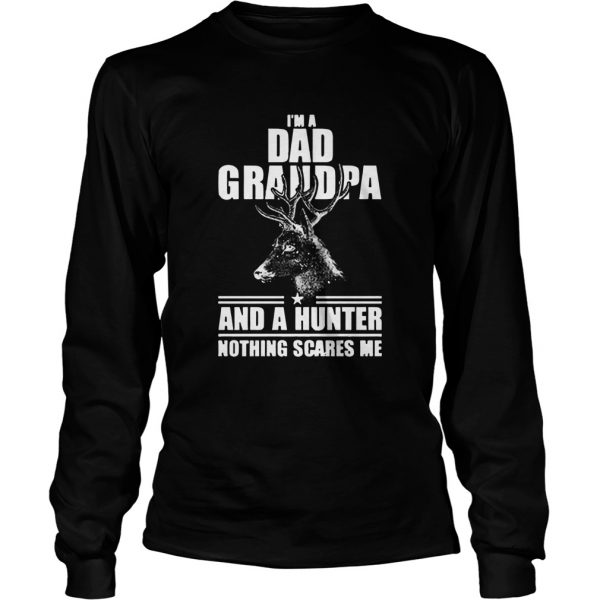 Im Dad Grandpa And A Hunter Nothing Scares Me  Long Sleeve