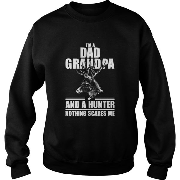 Im Dad Grandpa And A Hunter Nothing Scares Me  Sweatshirt