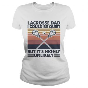 Lacrosse dad I could be quiet but its highly unlikely vintage  Classic Ladies