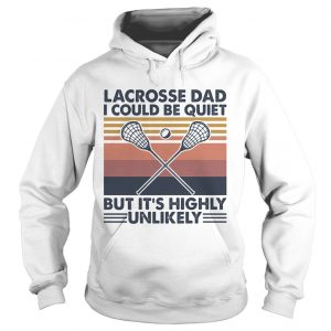 Lacrosse dad I could be quiet but its highly unlikely vintage  Hoodie