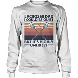 Lacrosse dad I could be quiet but its highly unlikely vintage  Long Sleeve