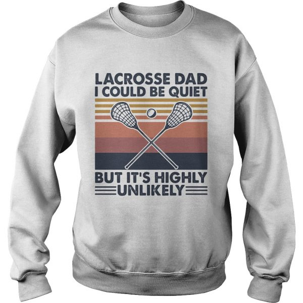 Lacrosse dad I could be quiet but its highly unlikely vintage  Sweatshirt