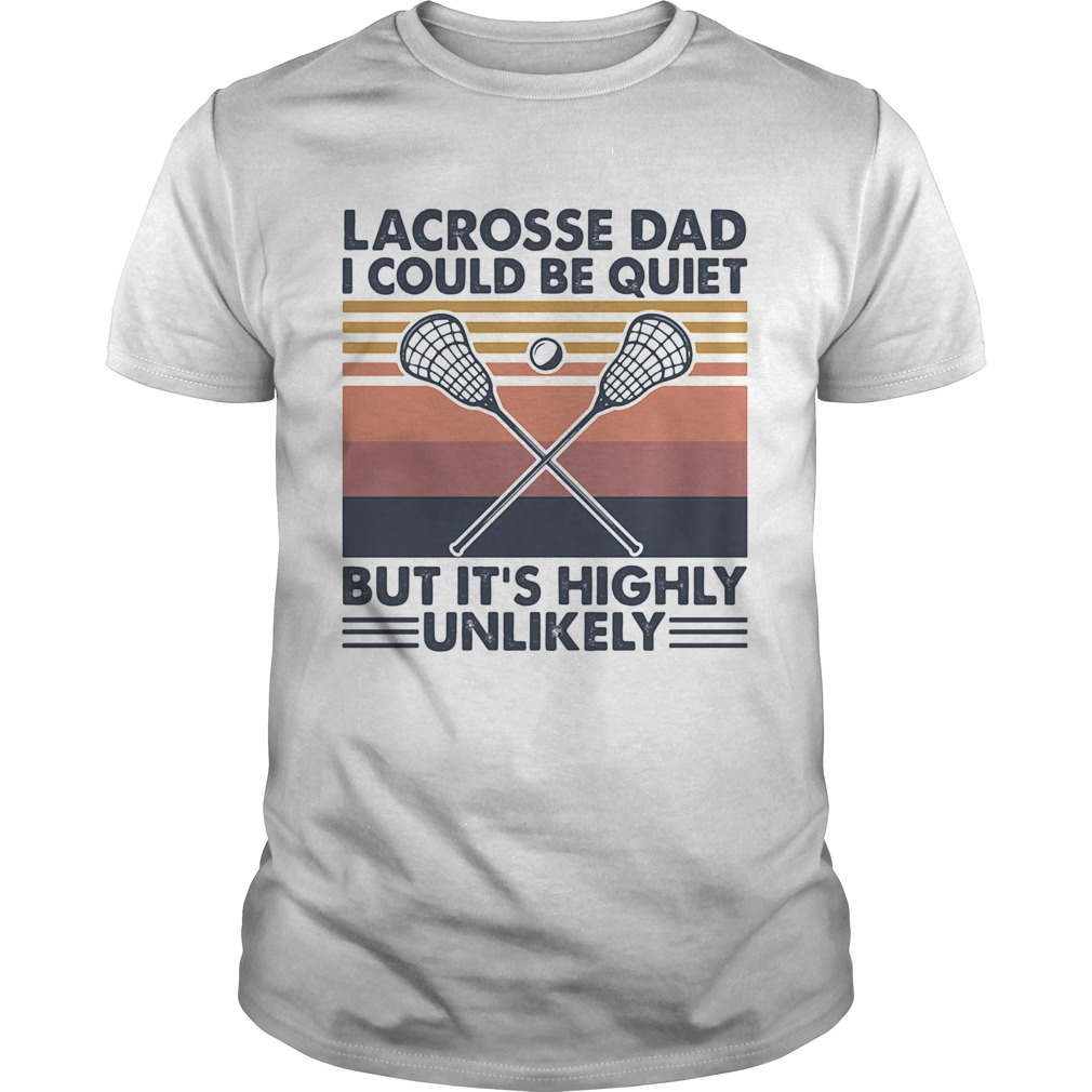 Lacrosse dad I could be quiet but its highly unlikely vintage  Unisex