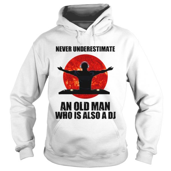 Never underestimate an old man who is also a DJ Sun  Hoodie