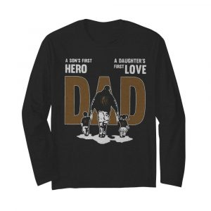 Nice A Son's First Hero Dad A Daughter's First Love  Long Sleeved T-shirt