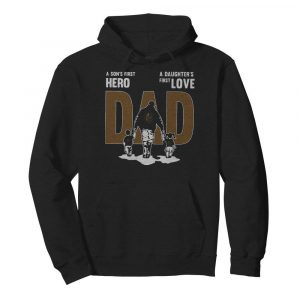 Nice A Son's First Hero Dad A Daughter's First Love  Unisex Hoodie