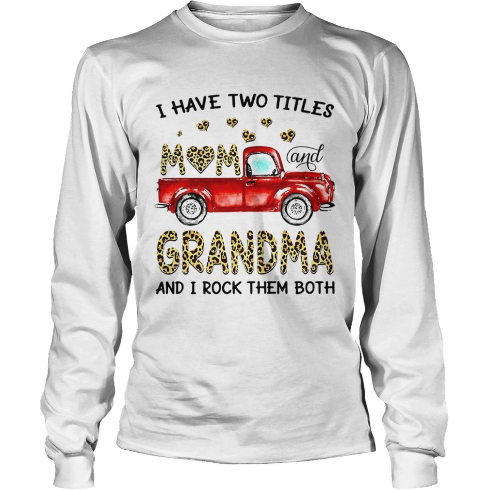 Nice Truck I Have Two Titles Mom And Grandma And I Rock Them Both  Long Sleeve