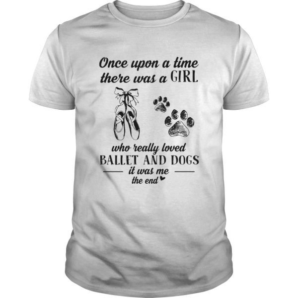 Once upon a time there was a girl who really loved ballet and dogs paw it was me the end  Unisex