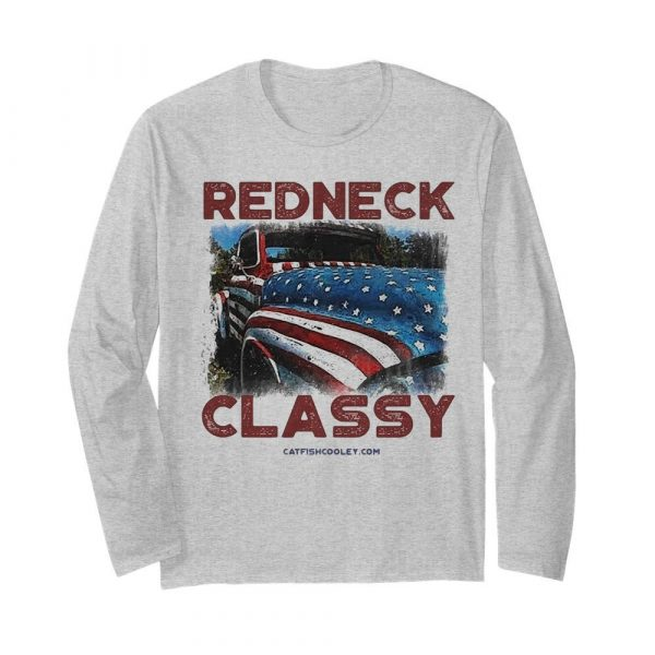 Redneck classy truck American flag veteran Independence Day  Long Sleeved T-shirt
