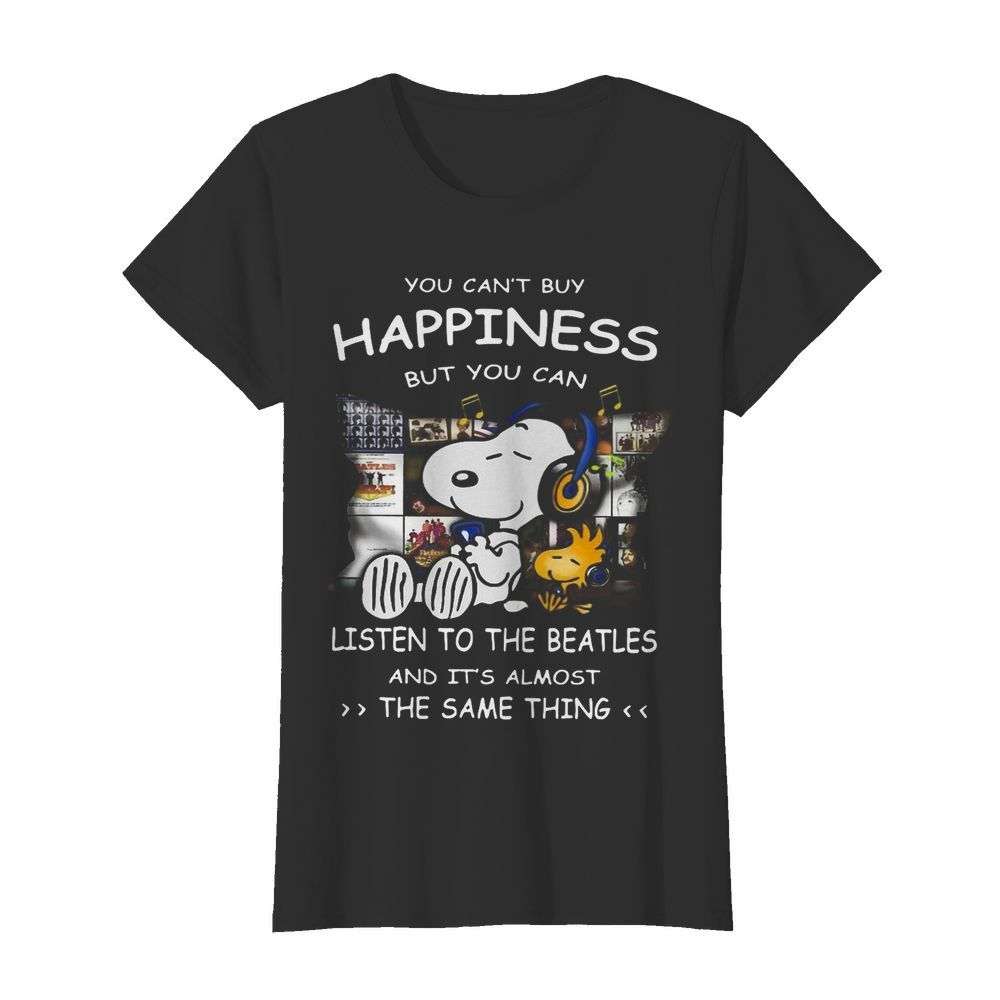 Snoopy You Can't Buy Happiness But You Can Listen To The Beatles  Classic Women's T-shirt