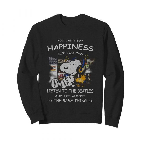 Snoopy You Can't Buy Happiness But You Can Listen To The Beatles  Unisex Sweatshirt