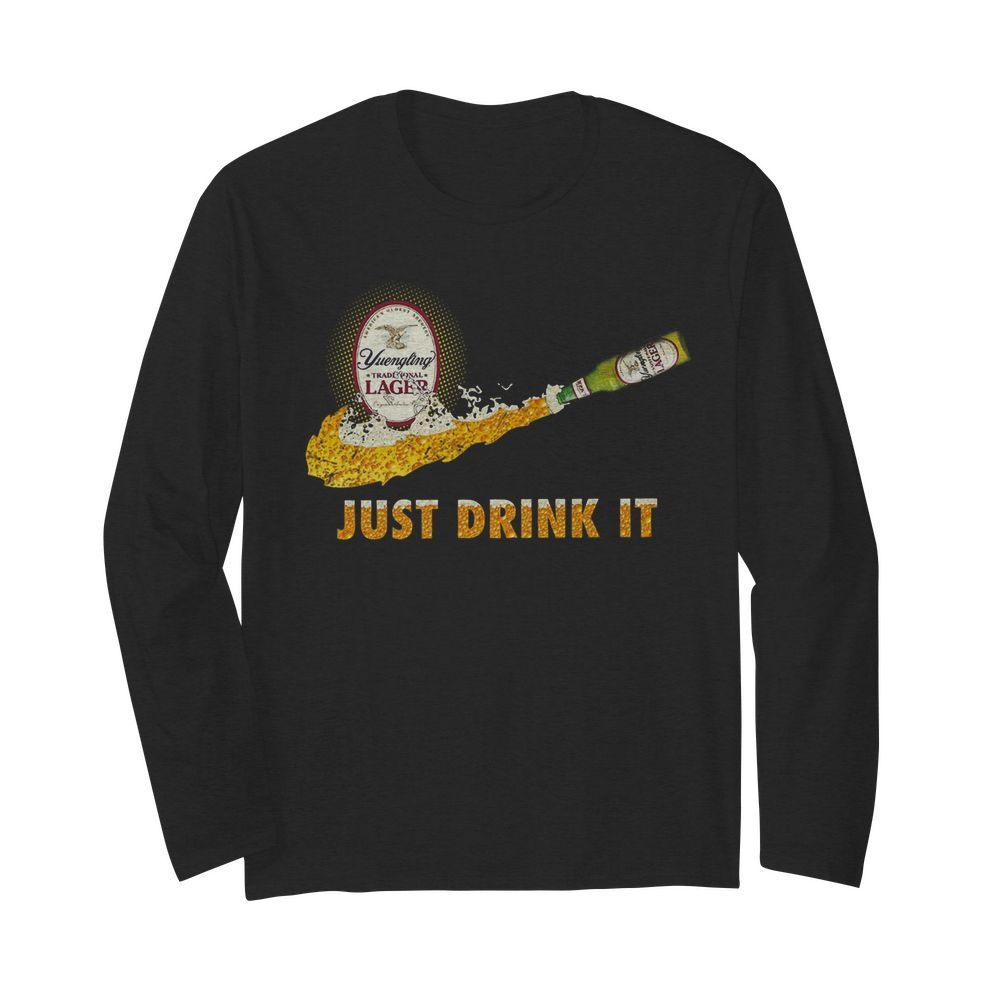 Yuengling Traditional Lager Just Drink it  Long Sleeved T-shirt