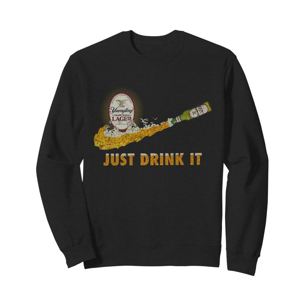 Yuengling Traditional Lager Just Drink it  Unisex Sweatshirt